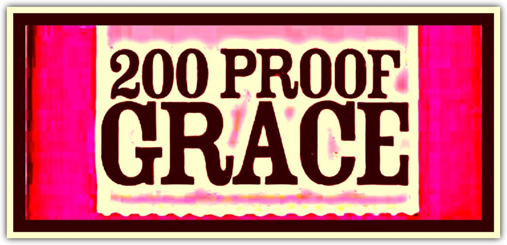 "200 Proof Grace: Pure, undiluted Gospel Grace is pure sin free ""skandalon."""